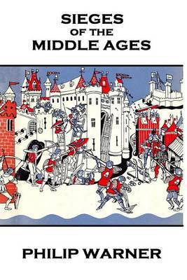 Phillip Warner - Sieges of the Middle Ages