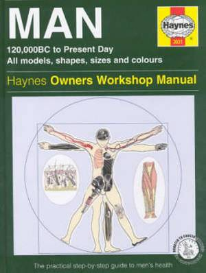 The Man Manual: 120, 000BC to Present Day, All Models, Shapes, Sizes and Colours - The Step-by-step Guide to Men's Health