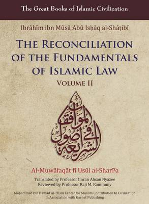 The Reconciliation of the Fundamentals of Islamic Law: Volume II