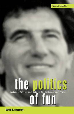 The Politics of Fun: Cultural Policy and Debate in Contemporary France