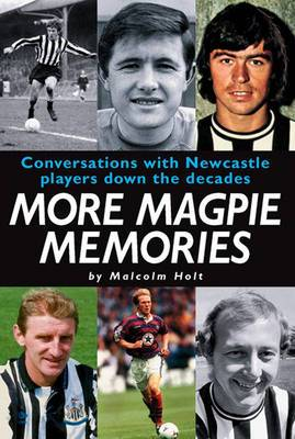 More Magpie Memories: Conversations with Newcastle Players Down the Decades