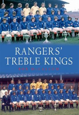 Rangers' Treble Kings: A Tribute to a Forgotten Achievement