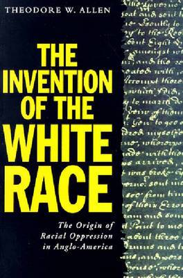 The Invention of the White Race: v. 2: The Origins of Racial Oppression in Anglo-America