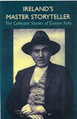 Ireland's Master Storyteller: The Collected Stories of Eamon Kelly