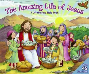 The Amazing Life of Jesus: A Life the Flap Bible Book