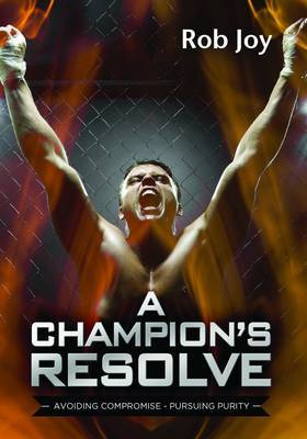 A Champion's Resolve: Avoiding Compromise, Pursuing Purity