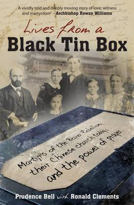 Lives from a Black Tin Box: Martyrs of the Boxer Rebellion, Their Chinese Church Today, and the Power of Prayer