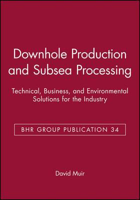 Conference on Downhole Production and Subsea Processing: Technical, Business, and Environmental Solutions for the Industry