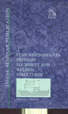 Flaw Assessment in Pressure Equipment and Welded Structures: PD 6493 to BS 7910