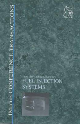Fuel Injection Systems: Organized by the Combustion Engines and Fuels Group of the Automobile Division of the Institution of Mechanical Engineers (IMechE)