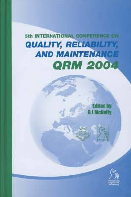 Quality, Reliability, and Maintenance 2004: QRM 2004 : Held at St Edmund Hall, University of Oxford, UK, 1st-2nd April 2004