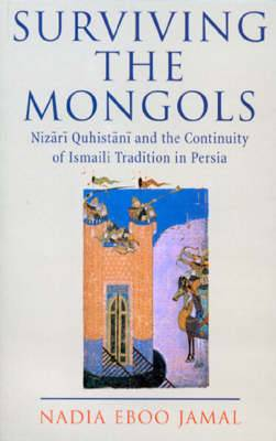 Surviving the Mongols: Nizari Quhistani and the Continuity of Ismaili Tradition in Persia