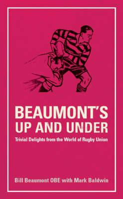 Beaumont's Up and Under: Trivial Delights from the World of Rugby Union