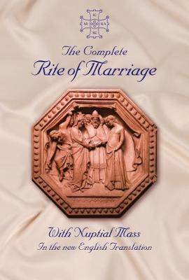 The Complete Rite of Marriage: With Nuptial Mass