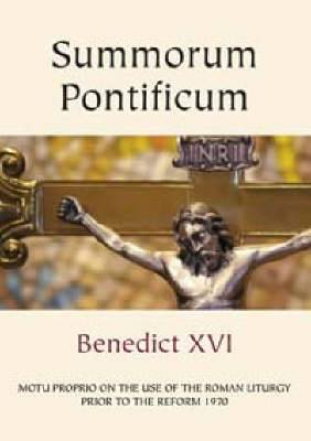 Summorum Pontificum: Motu Proprio on the Use of the Roman Liturgy Prior to the Reform of 1970