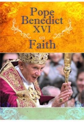 Pope Benedict XVI on Faith