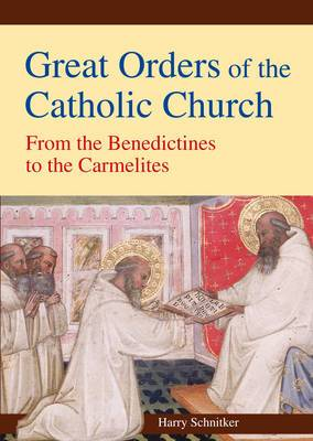 Great Orders of the Catholic Church: From the Benedictines to the Carmelites