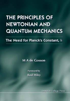 The Principles of Newtonian and Quantum Mechanics: The Need for Planck's Constant, H