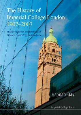 The History of Imperial College London, 1907-2007: Higher Education and Research in Science, Technology and Medicine