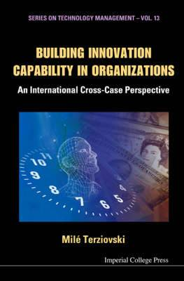 Building Innovation Capability in Organizations: An International Cross-Case Perspective