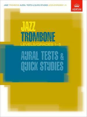 Jazz Trombone Aural Tests and Quick Studies Levels/Grades 1-5