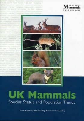 UK Mammals - First Report by the Tracking Mammals Partnership: Species Status and Population Trends