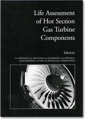 Life Assessment of Hot Section Gas Turbine Components: Proceedings of a Conference Held at Heriot Watt University, Edinburgh, UK, 5-7 October 1999