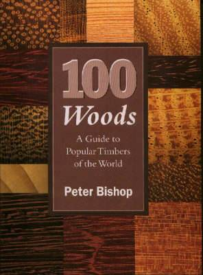 100 Woods: A Guide to Popular Timbers of the World