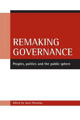 Remaking Governance: Peoples, Politics and the Public Sphere