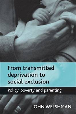 From Transmitted Deprivation to Social Exclusion: Policy, Poverty and Parenting
