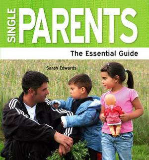 Single Parents: The Essential Guide