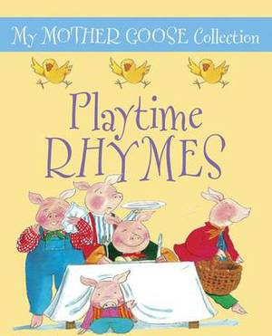 My Mother Goose Collection: Playtime Rhymes