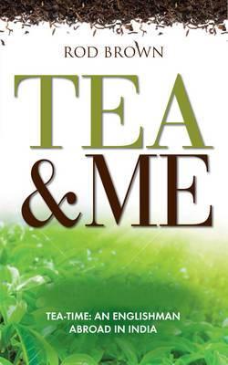 Tea and Me: An Englishman Abroad in India