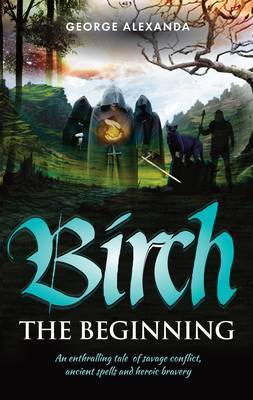 Birch the Beginning: An Enthralling Tale of Savage Conflict, Ancient Spells and Heroic Bravery