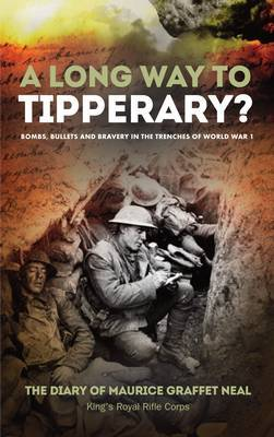 A Long Way to Tipperary: Bombs, Bullets and Bravery in the Trenches of World War 1