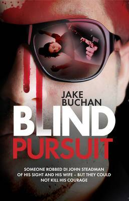 Blind Pursuit: They took his wife, his sight and very nearly his sanity - but they could not take away his courage