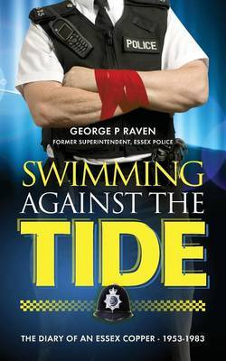 Swimming Against the Tide: The Diary of an Essex Copper - 1953-1983
