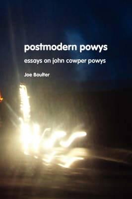 Postmodern Powys: Essays on John Cowper Powys