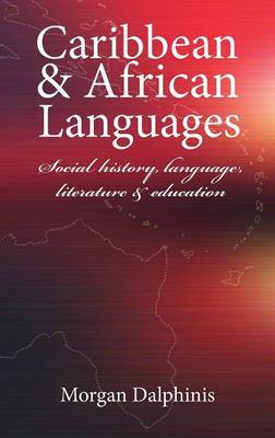 Caribbean and African Languages: Social History, Language, Literature and Education
