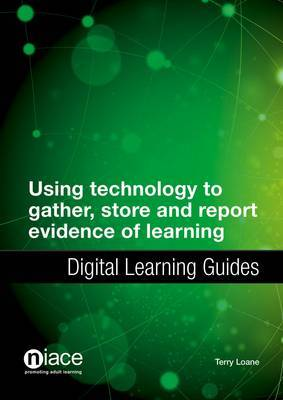 Using Technology to Gather, Store and Report Evidence of Learning: Digital Learning Guides