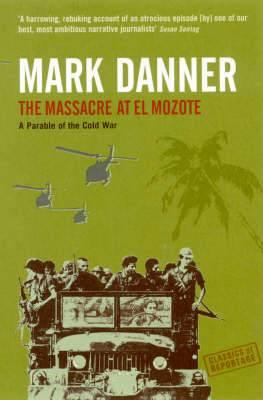 Massacre at El Mozote: A Parable of the Cold War