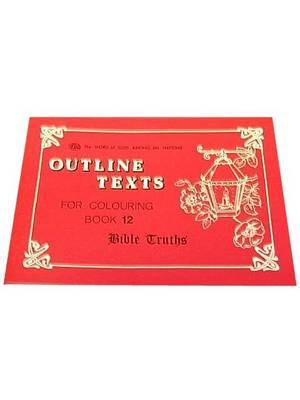 Bible Truths Colouring Book: Outline Texts Book 12