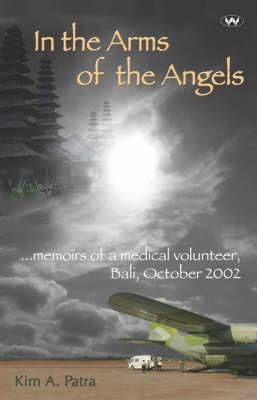 In the Arms of the Angels: Memoirs of a medical volunteer, Bali, October 2002