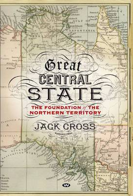 Great Central State: The foundation of the Northern Territory