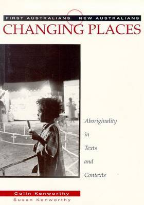 Changing Places: Aboriginality in Texts and Contexts: Aboriginality in Texts and Contexts