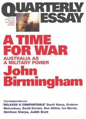 A Time For War: The Rebirth of Australia's Military Culture: Quarterly  Essay 20