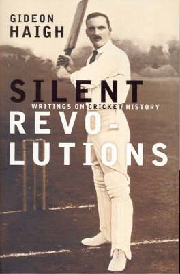 Silent Revolutions: Writings on Cricket