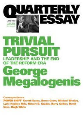 Trivial Pursuit:Leadership And The End Of The Reform Era:Quarterly Essay40