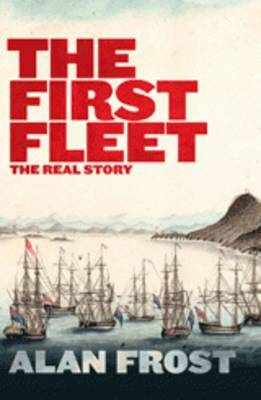 The First Fleet: The Real Story