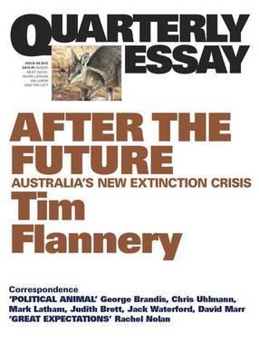 After The Future: Australia's New Extinction Crisis: Quarterly Essay 48